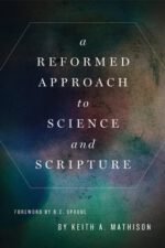 A Reformed Approach to Science and Scripture