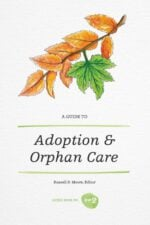A Guide to Adoption and Orphan Care