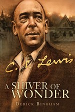 A Shiver of Wonder A Life of C. S. Lewis