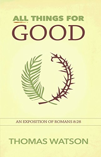 All Things for Good An Exposition of Romans 828
