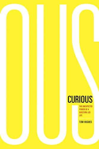 Curious: The Unexpected Power of a Question-Led Life