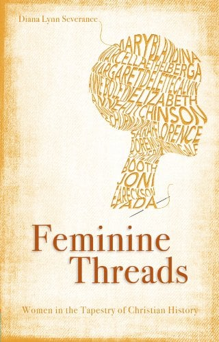 Feminine Threads - Women in the Tapestry of Christian History