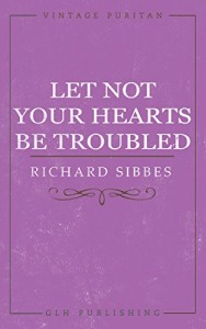 Let Not Your Hearts Be Troubled (Vintage Puritan)