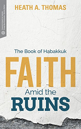 Faith Amid the Ruins The Book of Habakkuk