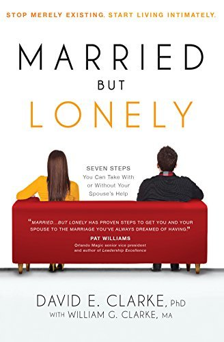 Married...But Lonely: Stop Merely Existing. Start Living Intimately