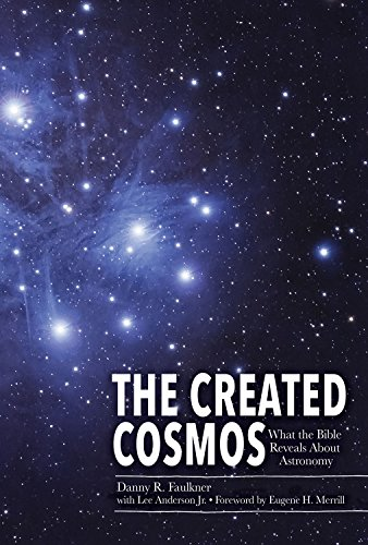 The Created Cosmos What the Bible Reveals about Astronomy