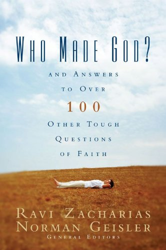 Who Made God And Answers to Over 100 Other Tough Questions of Faith