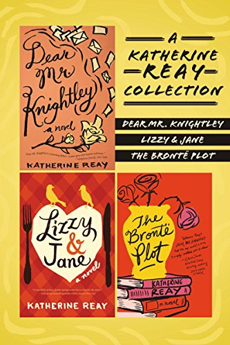 A Katherine Reay Collection Dear Mr. Knightley, Lizzy and Jane, The Brontë Plot