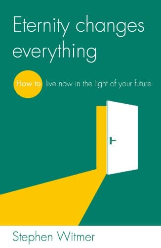 Eternity Changes Everything How to live now in the light of your future (Live Different)