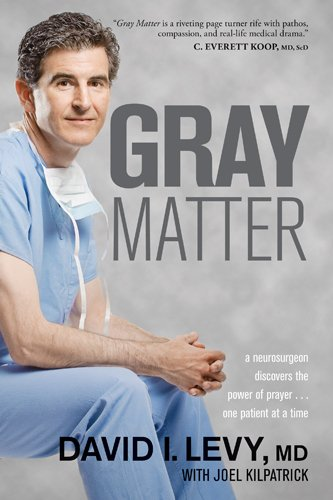 Gray Matter A Neurosurgeon Discovers the Power of Prayer . . . One Patient at a Time