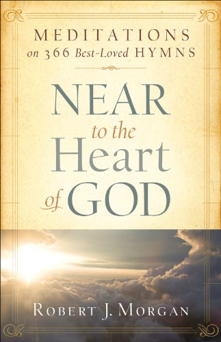 Near to the Heart of God Meditations on 366 Best-Loved Hymns