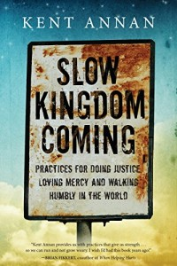 Slow Kingdom Coming: Practices for Doing Justice, Loving Mercy and Walking Humbly in the World