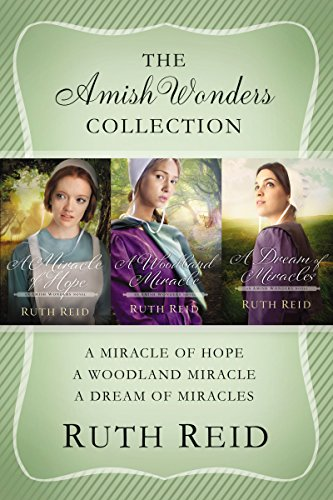 The Amish Wonders Collection A Miracle of Hope, A Woodland Miracle, A Dream of Miracles