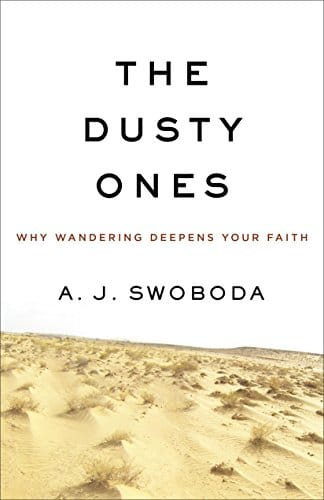 The Dusty Ones Why Wandering Deepens Your Faith