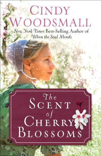 The Scent of Cherry Blossoms A Romance from the Heart of Amish Country