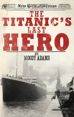 The Titanic's Last Hero A Startling True Story That Can Change Your Life Forever