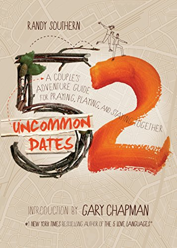 52 Uncommon Dates A Couple's Adventure Guide for Praying, Playing, and Staying Together
