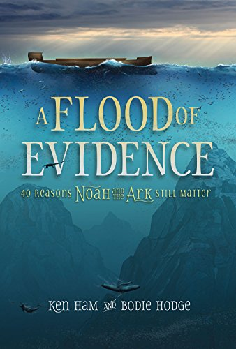 A Flood of Evidence 40 Reasons Noah and the Ark Still Matter