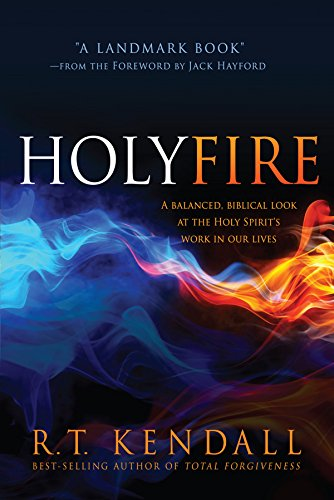 Holy Fire A Balanced, Biblical Look at the Holy Spirit's Work in Our Lives