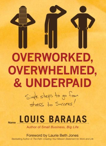 Overworked, Overwhelmed, and Underpaid Simple Steps to Go From Stress to Success