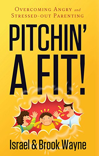 Pitchin' A Fit! Overcoming Angry and Stressed-Out Parenting