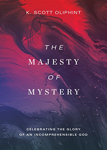 The Majesty of Mystery Celebrating the Glory of an Incomprehensible God