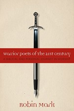 Warrior Poets of the 21st Century A Biblical and Personal Journey in Worship