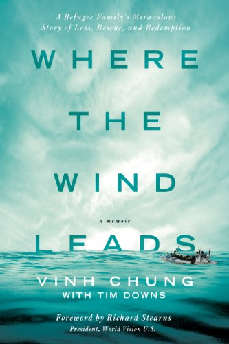Where the Wind Leads, A Refugee Family's Miraculous Story of Loss, Rescue, Redemption, Dr. Vinh Chung , Tim Downs, Thomas Nelson, Non-Fiction
