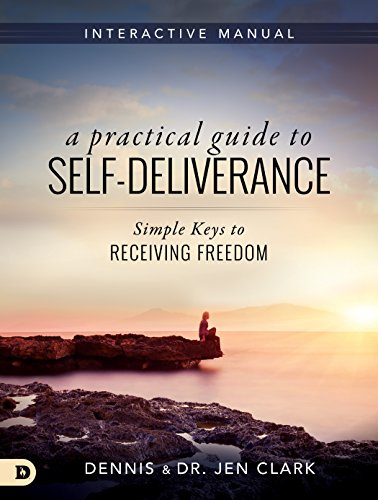 A Practical Guide to Self-Deliverance Simple Keys to Receiving Freedom