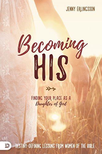 Becoming His Finding Your Place as a Daughter of God