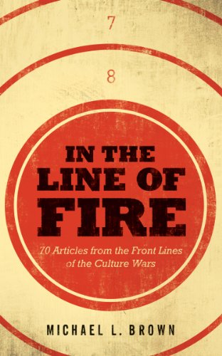 In the Line of Fire 70 Articles from the Front Lines of the Culture Wars