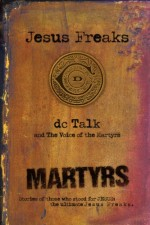 Jesus Freaks Martyrs Stories of Those Who Stood for Jesus