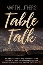 Martin Luther's Table Talk, Martin Luther, Non-Fiction, Reformation,