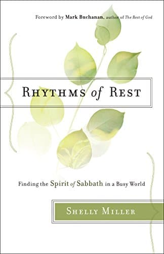 Rhythms of Rest Finding the Spirit of Sabbath in a Busy World