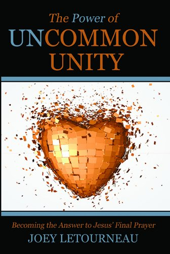 The Power of Uncommon Unity Becoming the Answer to Jesus' Final Prayer