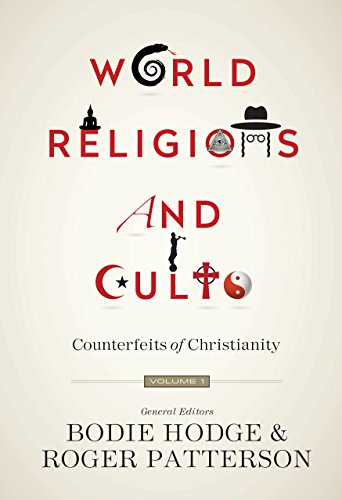 World Religions and Cults Counterfeits of Christianity (Volume 1)