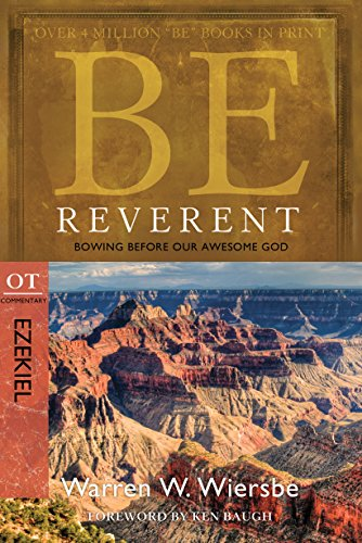Be Reverent (Ezekiel) Bowing Before Our Awesome God (The BE Series Commentary)