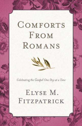 Comforts from Romans Celebrating the Gospel One Day at a Time