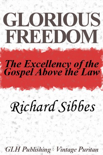 Glorious Freedom The Excellency of Gospel above the Law (Vintage Puritan)