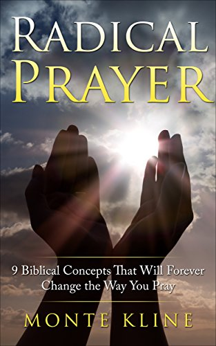 Radical Prayer 9 Biblical Concepts That Will Forever Change the Way You Pray