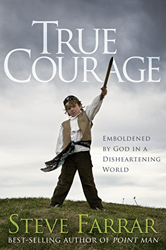 True Courage Emboldened by God in a Disheartening World