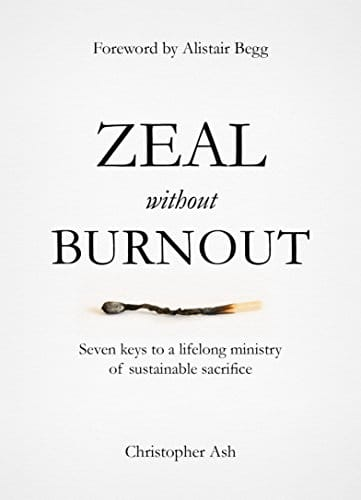 Zeal without Burnout Seven keys to a lifelong ministry of sustainable sacrifice