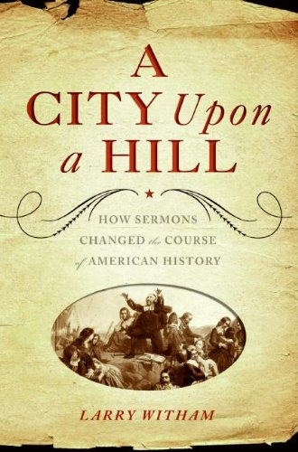 A City Upon a Hill How Sermons Changed the Course of American History