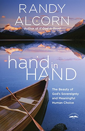 Hand in Hand The Beauty of God's Sovereignty and Meaningful Human Choice