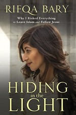 Hiding in the Light Why I Risked Everything to Leave Islam and Follow