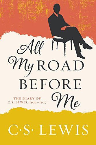 All My Road Before Me The Diary of C. S. Lewis, 1922-1927