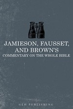 Jamieson, Fausset, and Brown's Commentary on the Whole Bible