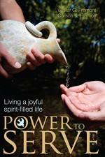 Power to Serve: Living a Joyful Spirit-Filled Life