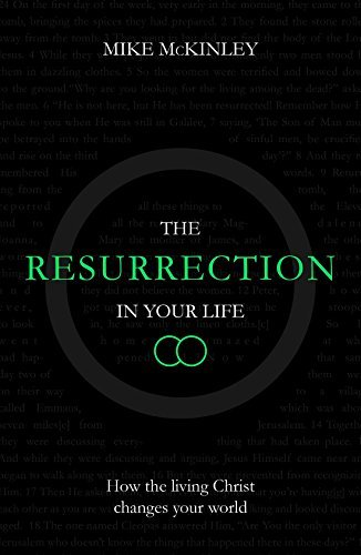 The Resurrection in Your Life How the living Christ changes your world