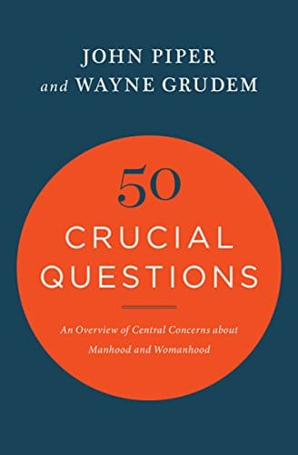 50 Crucial Questions An Overview of Central Concerns about Manhood and Womanhood